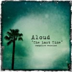 Aloud: The Last Time [campfire version]